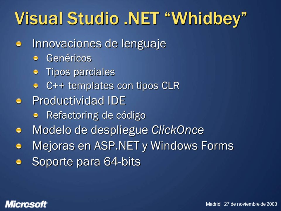 Madrid, 27 de noviembre de 2003 Visual Studio Whidbey Innovaciones de lenguaje Genéricos Tipos parciales C++ templates con tipos CLR Productividad IDE