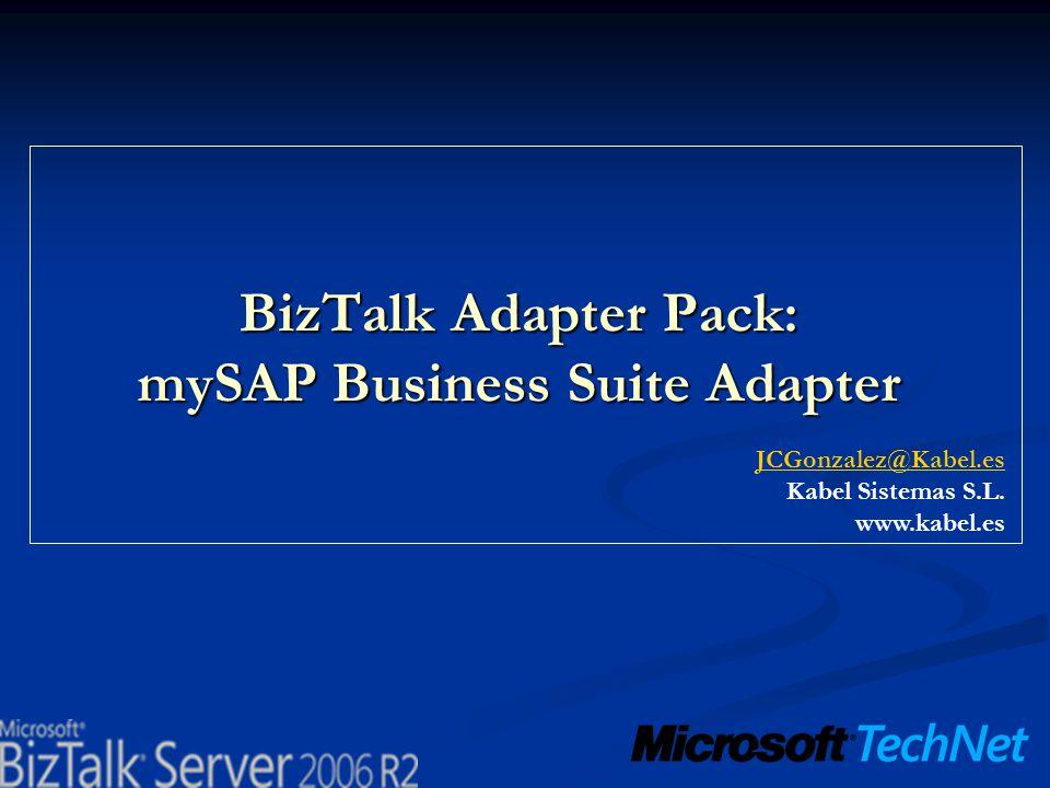 BizTalk Adapter Pack: mySAP Business Suite Adapter JCGonzalez@Kabel.es Kabel Sistemas S.L.
