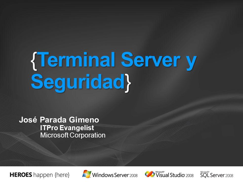 {Terminal Server y Seguridad} José Parada Gimeno ITPro Evangelist Microsoft Corporation