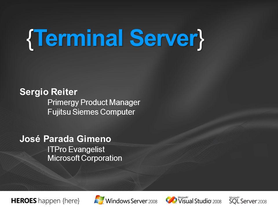{Terminal Server} Sergio Reiter Primergy Product Manager Fujitsu Siemes Computer José Parada Gimeno ITPro Evangelist Microsoft Corporation