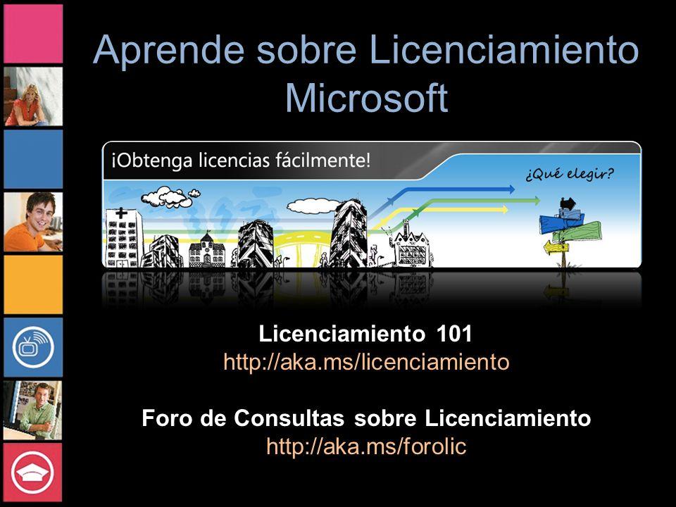 Aprende sobre Licenciamiento Microsoft Licenciamiento 101 http://aka.ms/licenciamiento Foro de Consultas sobre Licenciamiento http://aka.ms/forolic