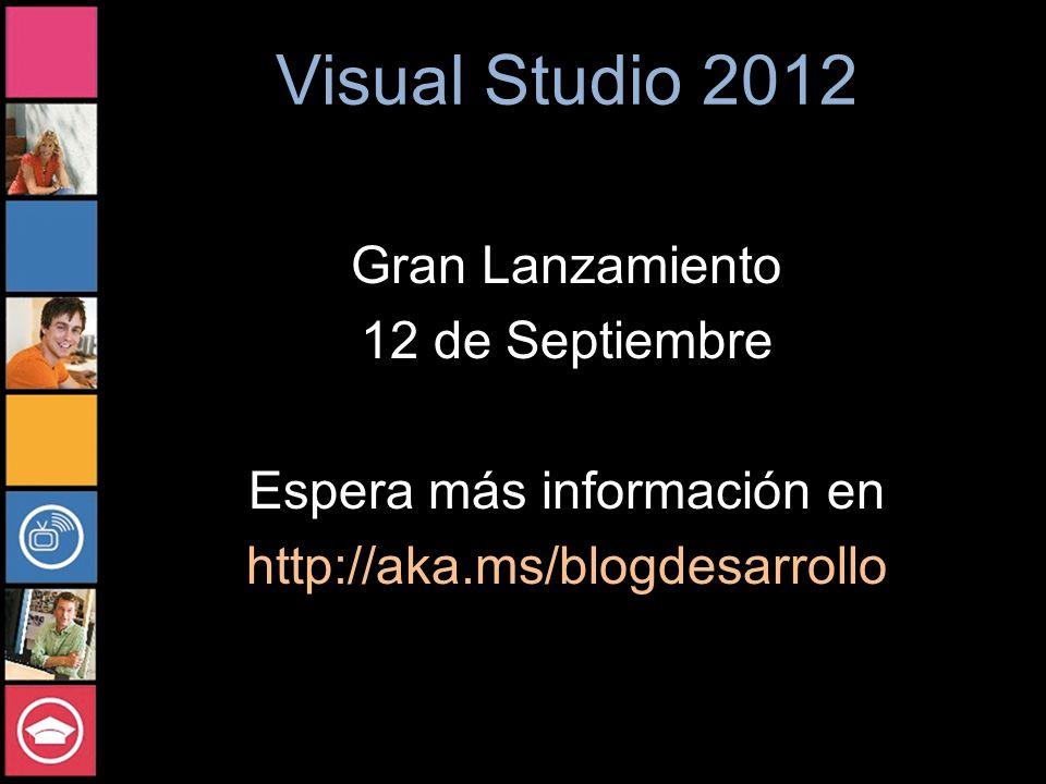 Visual Studio 2012 Gran Lanzamiento 12 de Septiembre Espera más información en http://aka.ms/blogdesarrollo