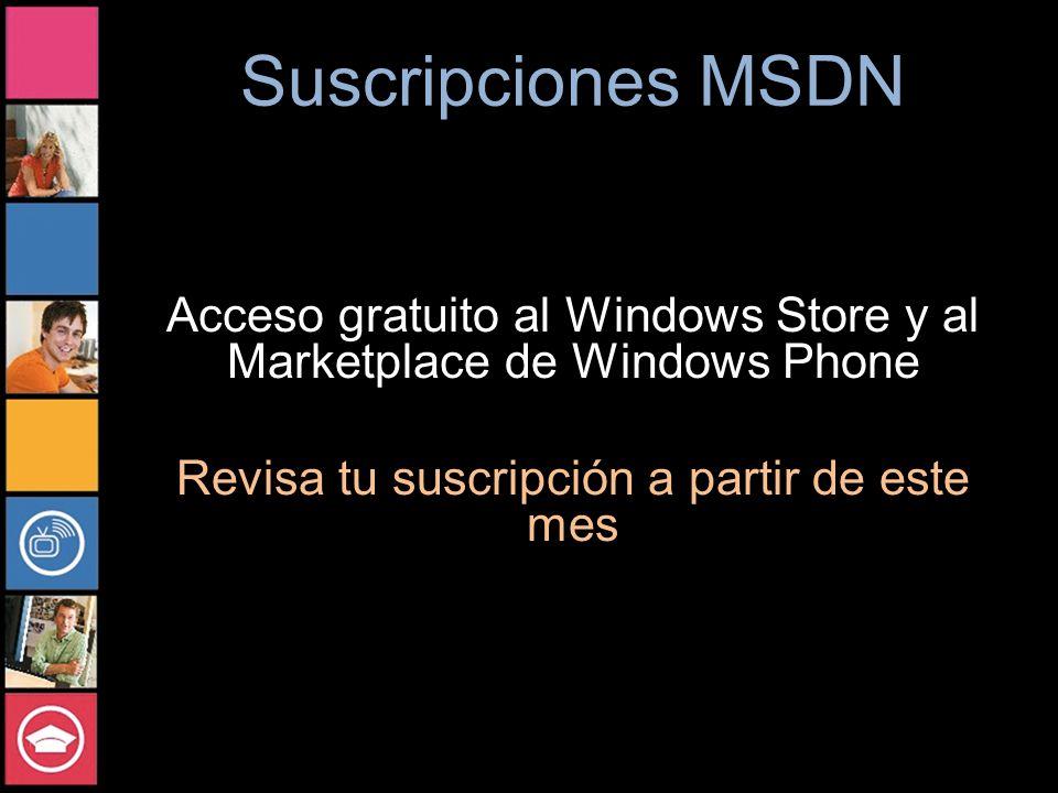 Suscripciones MSDN Acceso gratuito al Windows Store y al Marketplace de Windows Phone Revisa tu suscripción a partir de este mes