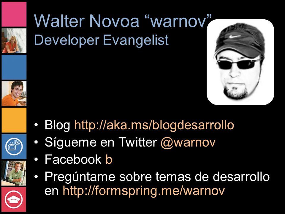 Walter Novoa warnov Developer Evangelist Blog http://aka.ms/blogdesarrollo Sígueme en Twitter @warnov Facebook b Pregúntame sobre temas de desarrollo en http://formspring.me/warnov