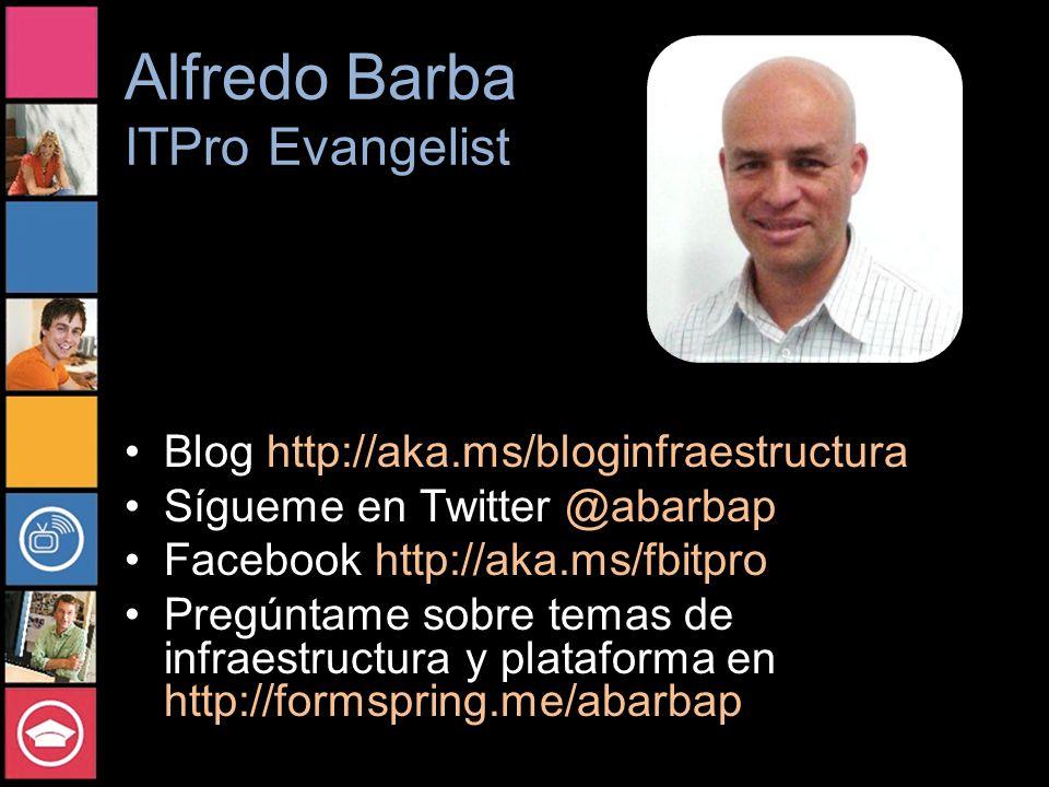 Alfredo Barba ITPro Evangelist Blog http://aka.ms/bloginfraestructura Sígueme en Twitter @abarbap Facebook http://aka.ms/fbitpro Pregúntame sobre temas de infraestructura y plataforma en http://formspring.me/abarbap