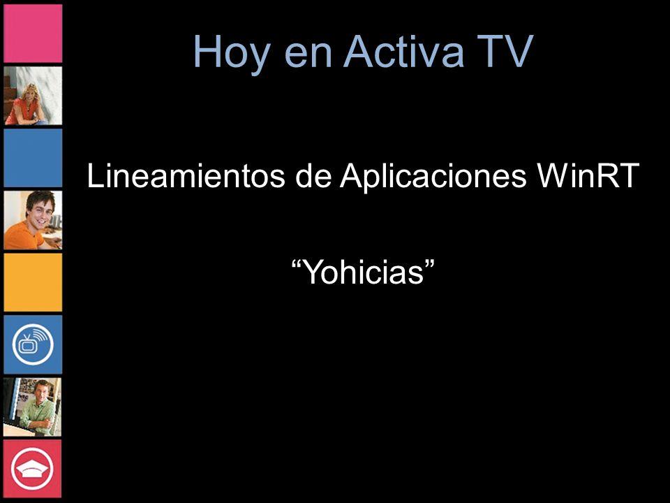 Hoy en Activa TV Lineamientos de Aplicaciones WinRT Yohicias