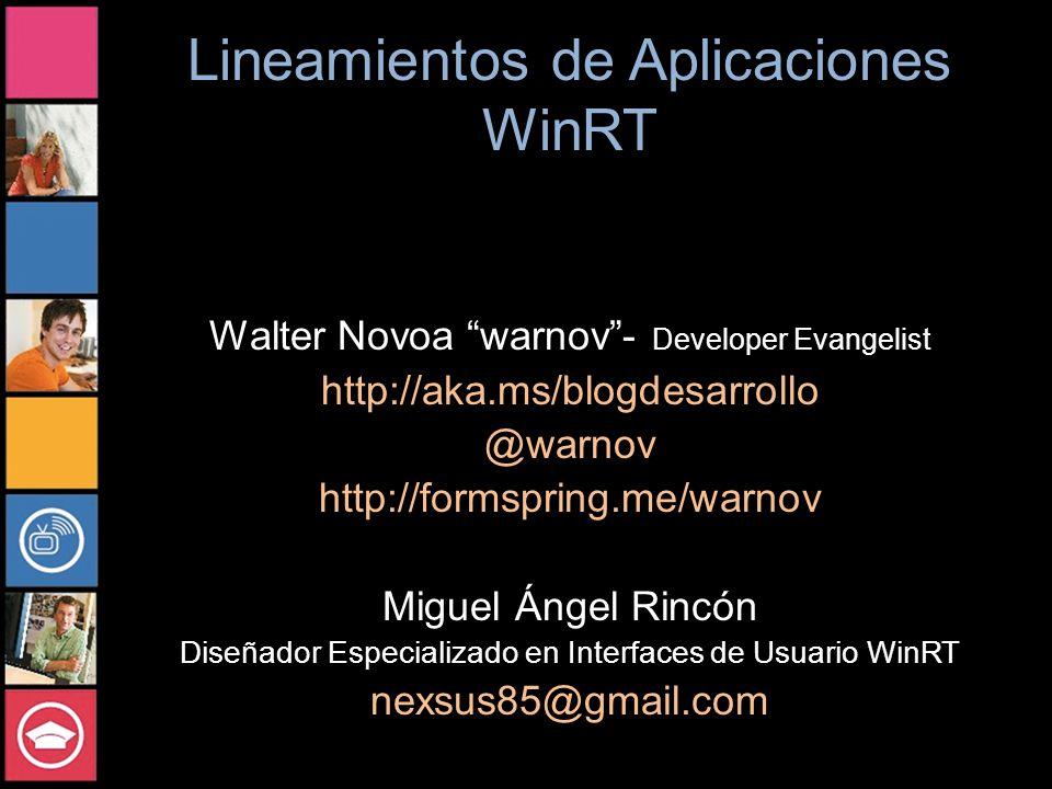 Lineamientos de Aplicaciones WinRT Walter Novoa warnov- Developer Evangelist http://aka.ms/blogdesarrollo @warnov http://formspring.me/warnov Miguel Á