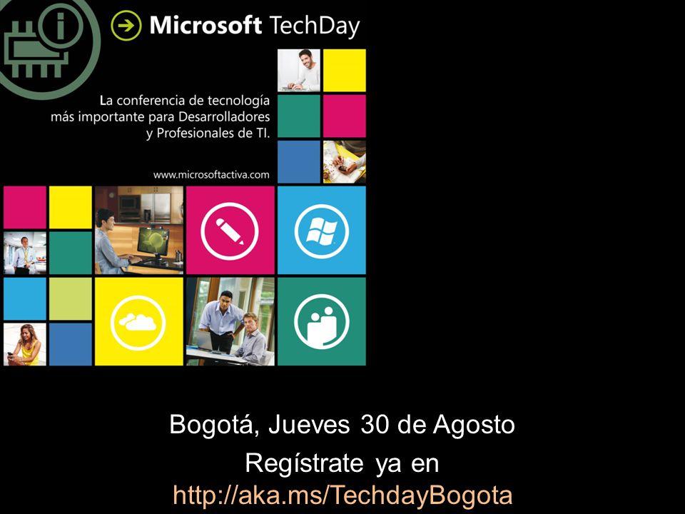 Bogotá, Jueves 30 de Agosto Regístrate ya en http://aka.ms/TechdayBogota