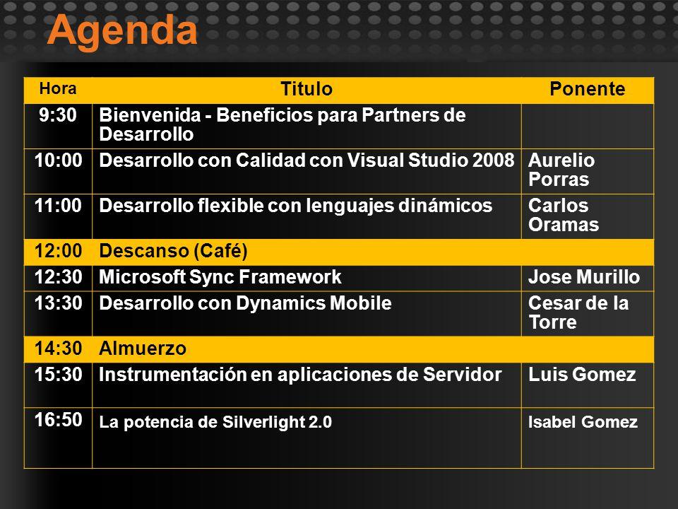 Agenda Hora TituloPonente 9:30Bienvenida - Beneficios para Partners de Desarrollo 10:00Desarrollo con Calidad con Visual Studio 2008Aurelio Porras 11: