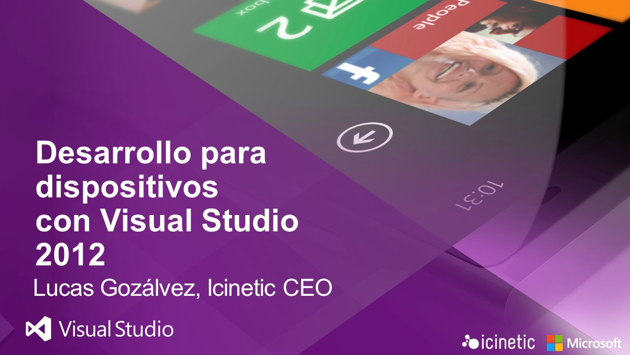Desarrollo para dispositivos con Visual Studio 2012 Lucas Gozálvez, Icinetic CEO