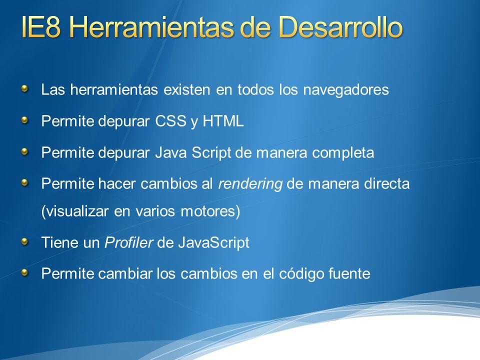 Las herramientas existen en todos los navegadores Permite depurar CSS y HTML Permite depurar Java Script de manera completa Permite hacer cambios al rendering de manera directa (visualizar en varios motores) Tiene un Profiler de JavaScript Permite cambiar los cambios en el código fuente