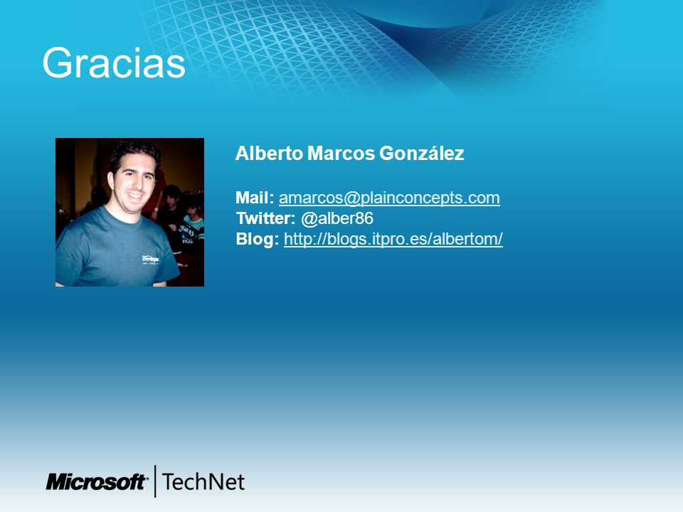 Gracias Alberto Marcos González Mail: amarcos@plainconcepts.comamarcos@plainconcepts.com Twitter: @alber86 Blog: http://blogs.itpro.es/albertom/http:/