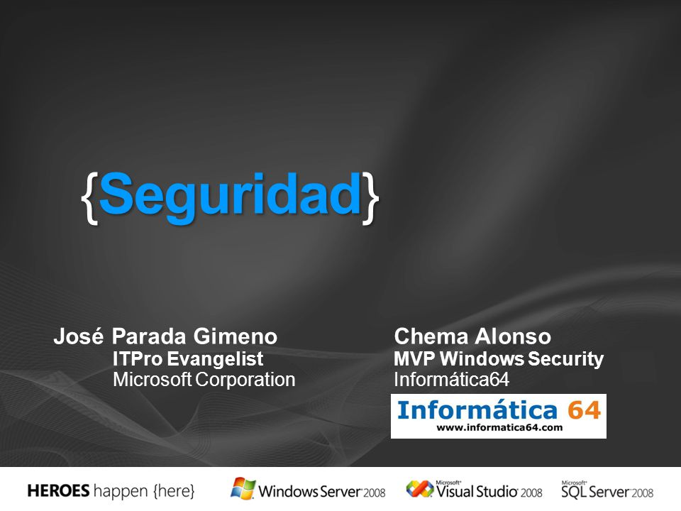 {Seguridad} José Parada GimenoChema Alonso ITPro EvangelistMVP Windows Security Microsoft CorporationInformática64