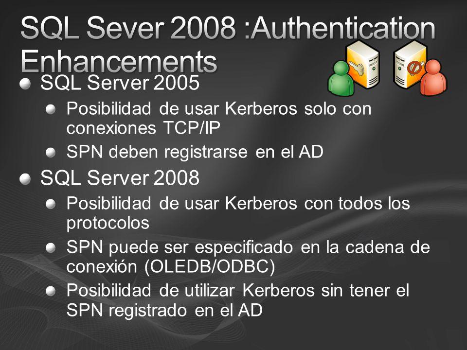 SQL Server 2005 Posibilidad de usar Kerberos solo con conexiones TCP/IP SPN deben registrarse en el AD SQL Server 2008 Posibilidad de usar Kerberos co