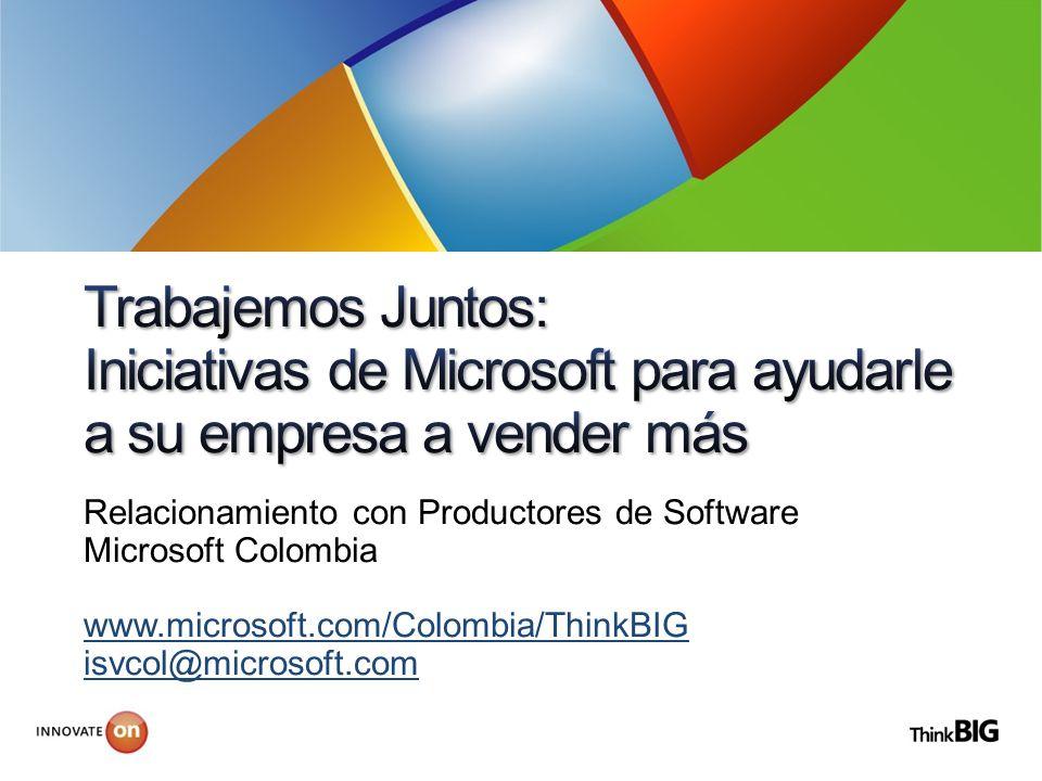 Relacionamiento con Productores de Software Microsoft Colombia www.microsoft.com/Colombia/ThinkBIG isvcol@microsoft.com