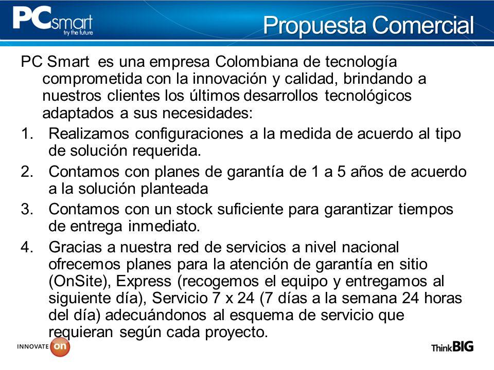 Propuesta Comercial PC Smart es una empresa Colombiana de tecnología comprometida con la innovación y calidad, brindando a nuestros clientes los últimos desarrollos tecnológicos adaptados a sus necesidades: 1.Realizamos configuraciones a la medida de acuerdo al tipo de solución requerida.