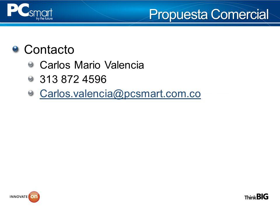 Propuesta Comercial Contacto Carlos Mario Valencia 313 872 4596 Carlos.valencia@pcsmart.com.co