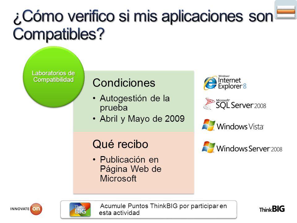 Condiciones Autogestión de la prueba Abril y Mayo de 2009 Qué recibo Publicación en Página Web de Microsoft Laboratorios de Compatibilidad Acumule Puntos ThinkBIG por participar en esta actividad