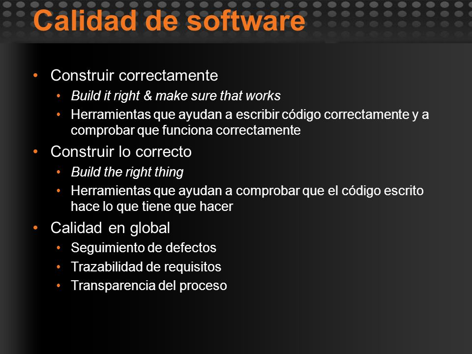 Calidad de software Construir correctamente Build it right & make sure that works Herramientas que ayudan a escribir código correctamente y a comproba