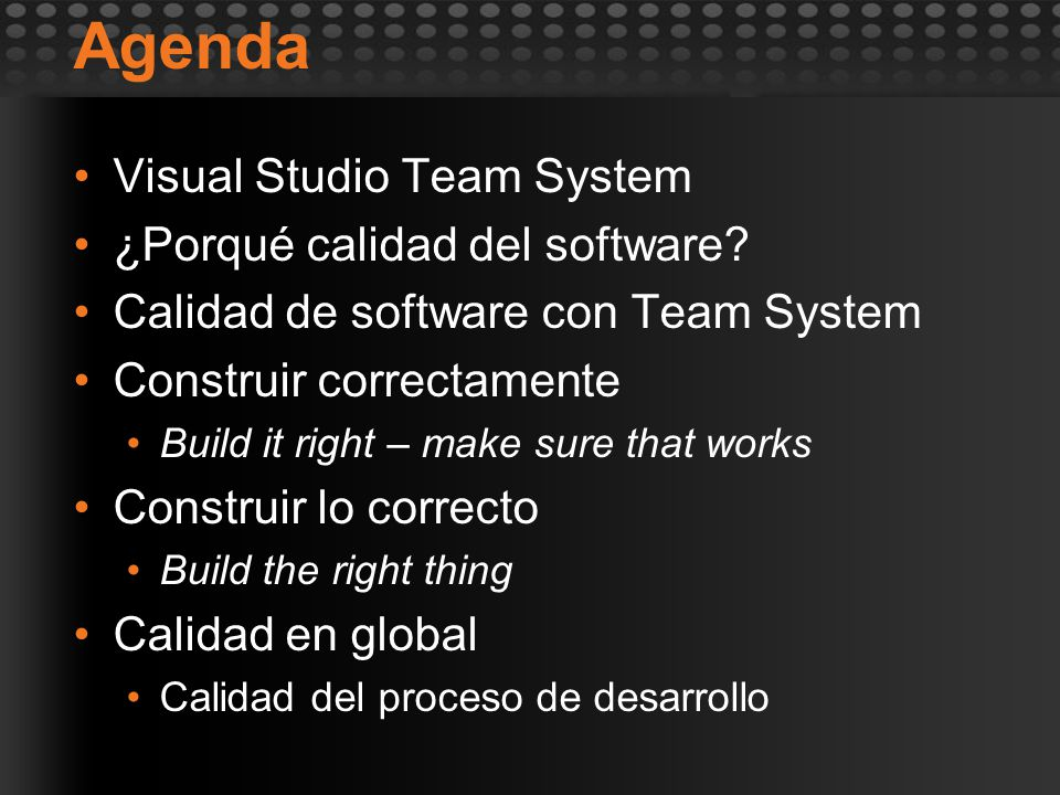 Agenda Visual Studio Team System ¿Porqué calidad del software? Calidad de software con Team System Construir correctamente Build it right – make sure