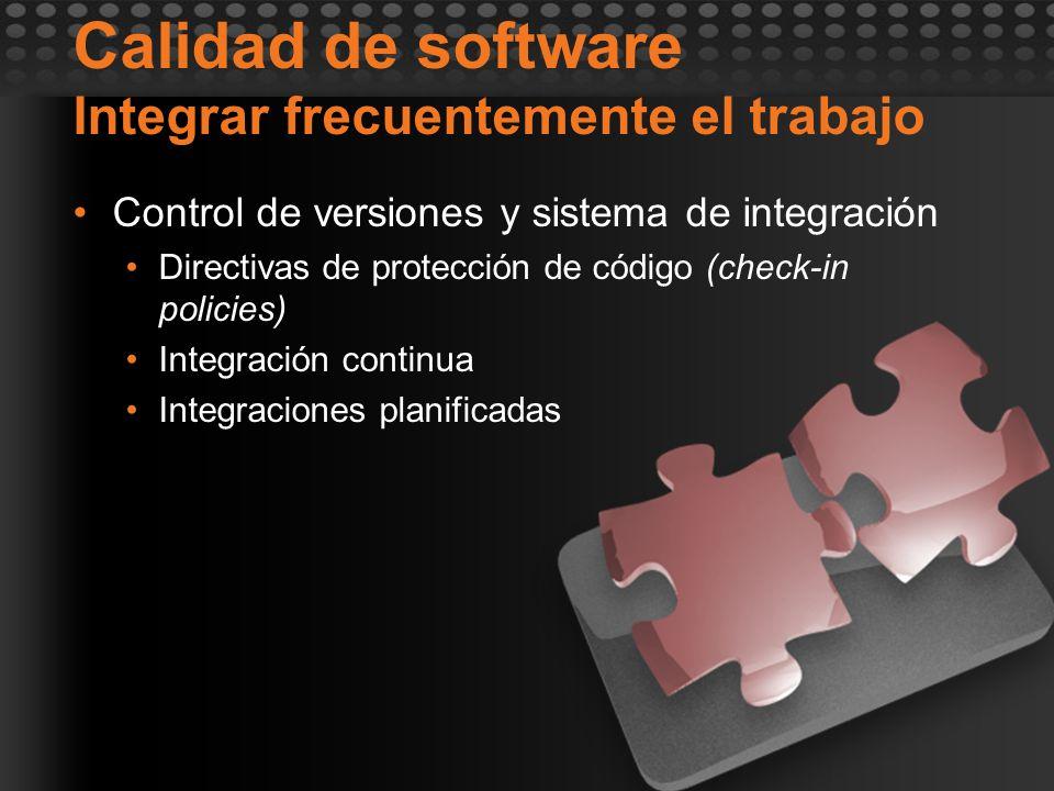Calidad de software Integrar frecuentemente el trabajo Control de versiones y sistema de integración Directivas de protección de código (check-in poli