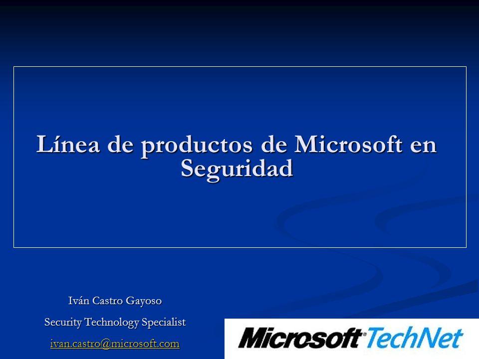 Línea de productos de Microsoft en Seguridad Iván Castro Gayoso Security Technology Specialist ivan.castro@microsoft.com