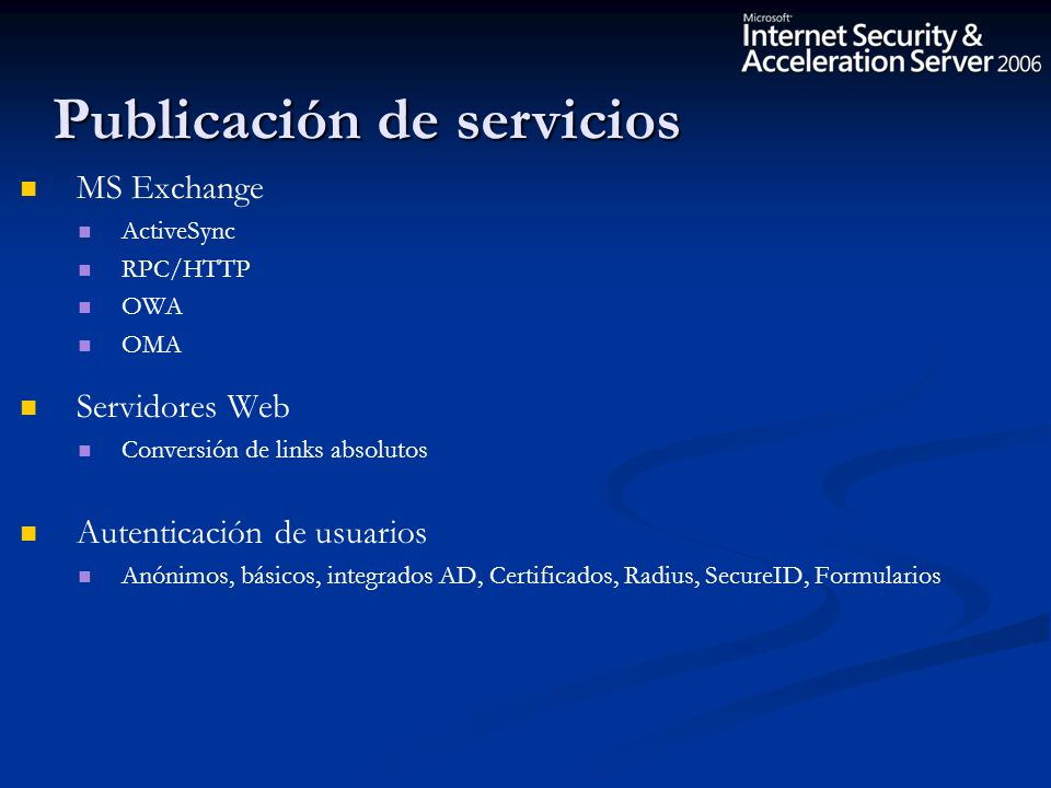 MS Exchange ActiveSync RPC/HTTP OWA OMA Servidores Web Conversión de links absolutos Autenticación de usuarios Anónimos, básicos, integrados AD, Certi