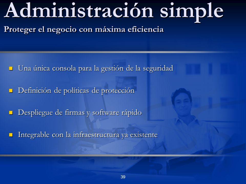 39 Una única consola para la gestión de la seguridad Una única consola para la gestión de la seguridad Definición de políticas de protección Definició