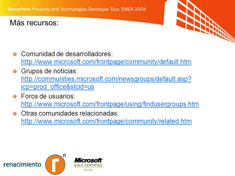 Más recursos: Comunidad de desarrolladores: http://www.microsoft.com/frontpage/community/default.htm http://www.microsoft.com/frontpage/community/default.htm Grupos de noticias: http://communities.microsoft.com/newsgroups/default.asp.