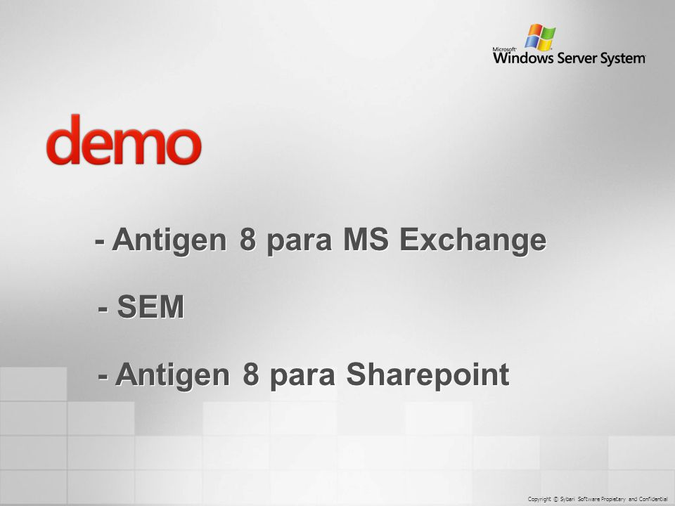 - Antigen 8 para MS Exchange Copyright © Sybari Software Propietary and Confidential - SEM - Antigen 8 para Sharepoint