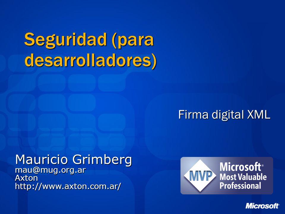 Seguridad (para desarrolladores) Firma digital XML Mauricio Grimberg mau@mug.org.arAxtonhttp://www.axton.com.ar/