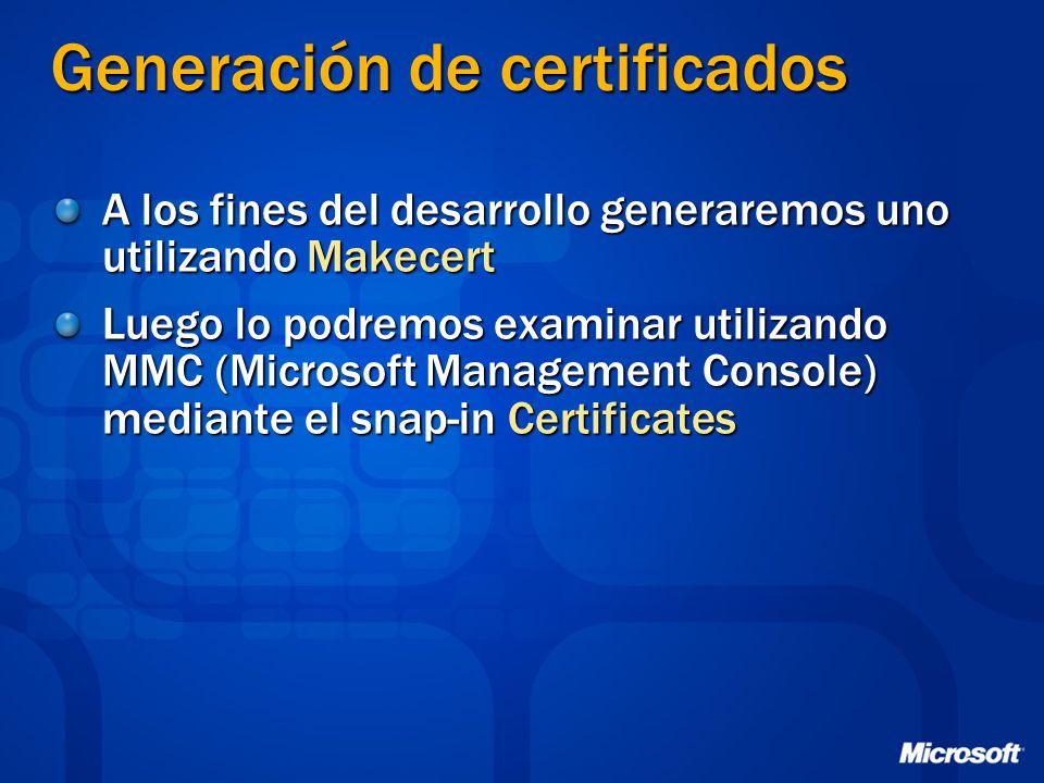 Generación de certificados A los fines del desarrollo generaremos uno utilizando Makecert Luego lo podremos examinar utilizando MMC (Microsoft Managem