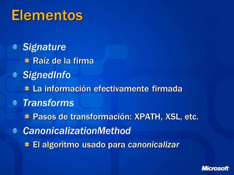 Elementos Signature Raíz de la firma SignedInfo La información efectivamente firmada Transforms Pasos de transformación: XPATH, XSL, etc. Canonicaliza