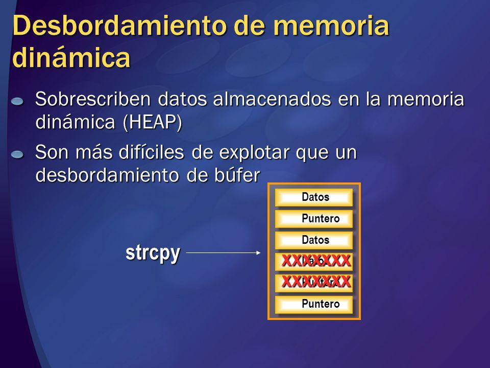 Desbordamiento de memoria dinámica Sobrescriben datos almacenados en la memoria dinámica (HEAP) Son más difíciles de explotar que un desbordamiento de búfer Datos Puntero Datos Puntero strcpy xxxxxxx xxxxxxx
