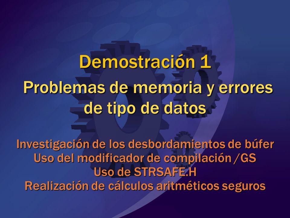 Demostración 1 Problemas de memoria y errores de tipo de datos Investigación de los desbordamientos de búfer Uso del modificador de compilación /GS Uso de STRSAFE.H Realización de cálculos aritméticos seguros