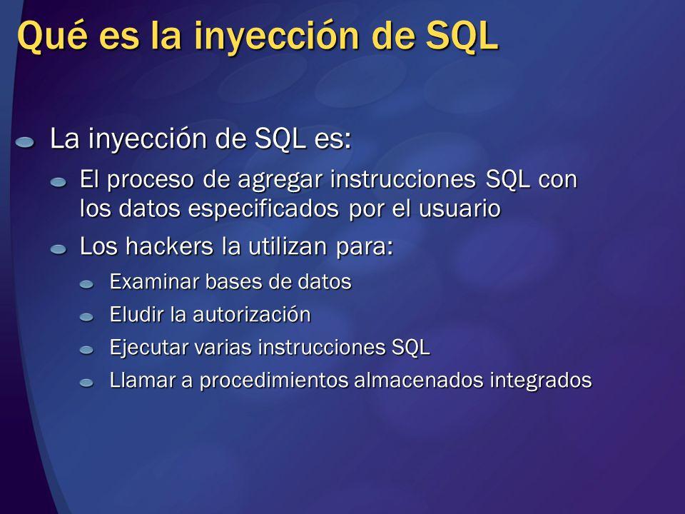 Qué es la inyección de SQL La inyección de SQL es: El proceso de agregar instrucciones SQL con los datos especificados por el usuario Los hackers la utilizan para: Examinar bases de datos Eludir la autorización Ejecutar varias instrucciones SQL Llamar a procedimientos almacenados integrados