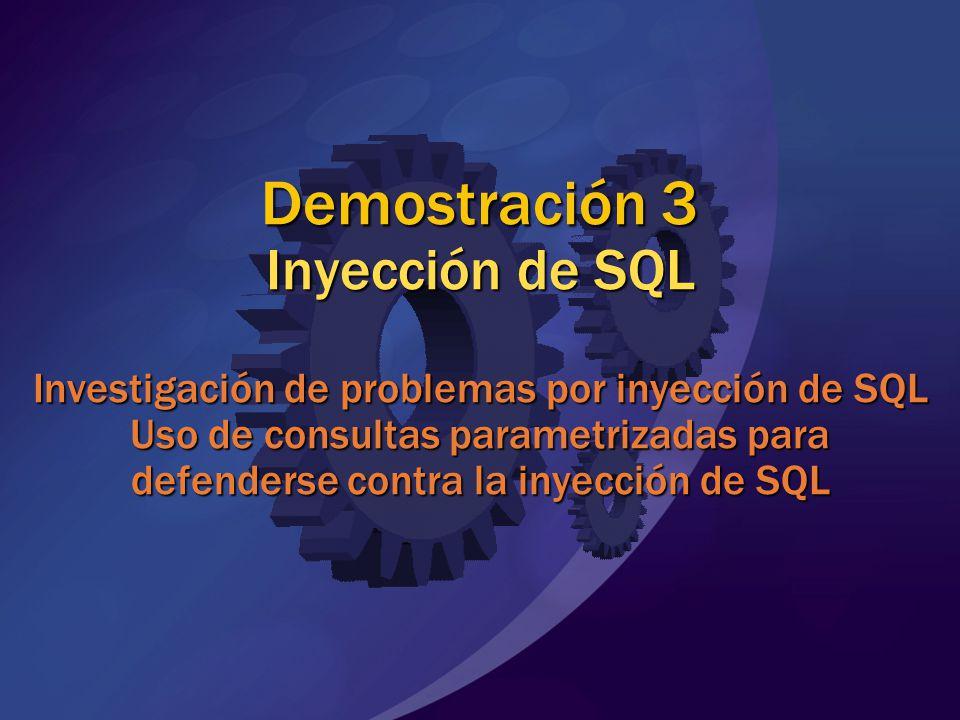 Demostración 3 Inyección de SQL Investigación de problemas por inyección de SQL Uso de consultas parametrizadas para defenderse contra la inyección de SQL