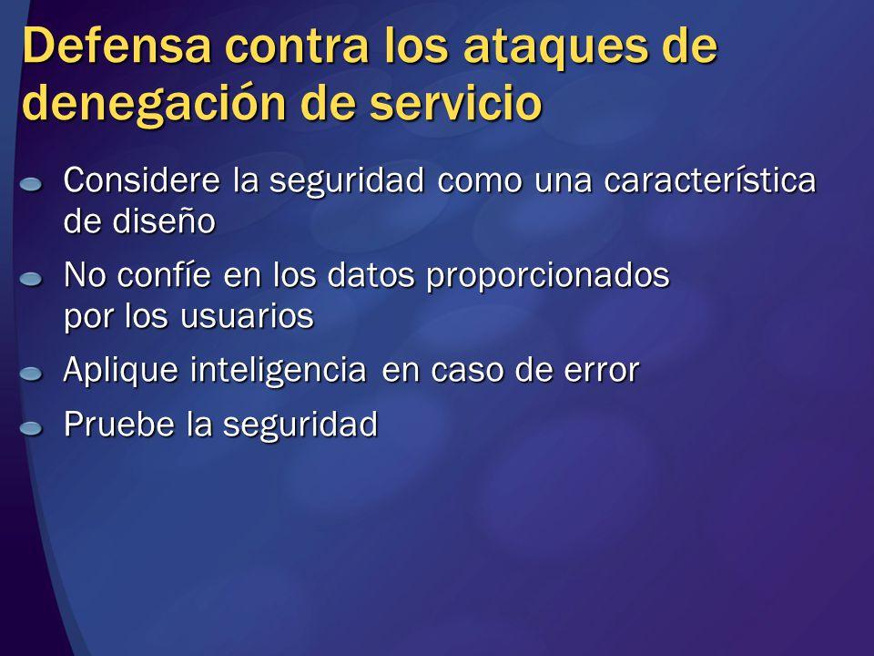 Defensa contra los ataques de denegación de servicio Considere la seguridad como una característica de diseño No confíe en los datos proporcionados por los usuarios Aplique inteligencia en caso de error Pruebe la seguridad