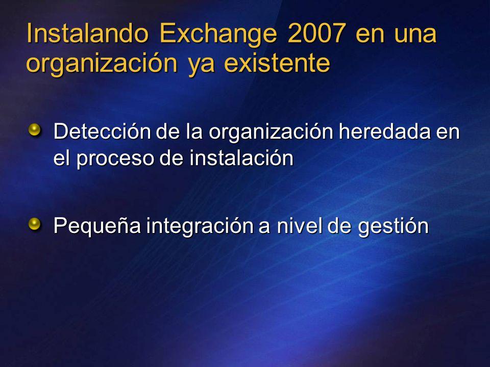Instalando Exchange 2007 en una organización ya existente Detección de la organización heredada en el proceso de instalación Pequeña integración a nivel de gestión