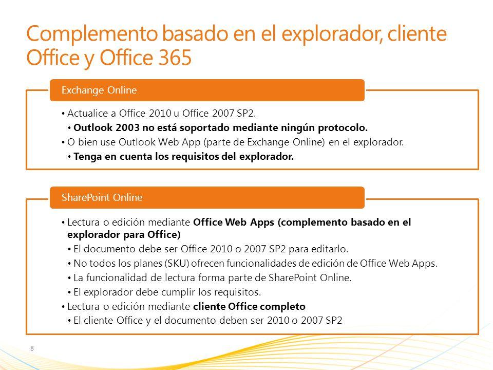 Complemento basado en el explorador, cliente Office y Office 365 Actualice a Office 2010 u Office 2007 SP2. Outlook 2003 no está soportado mediante ni