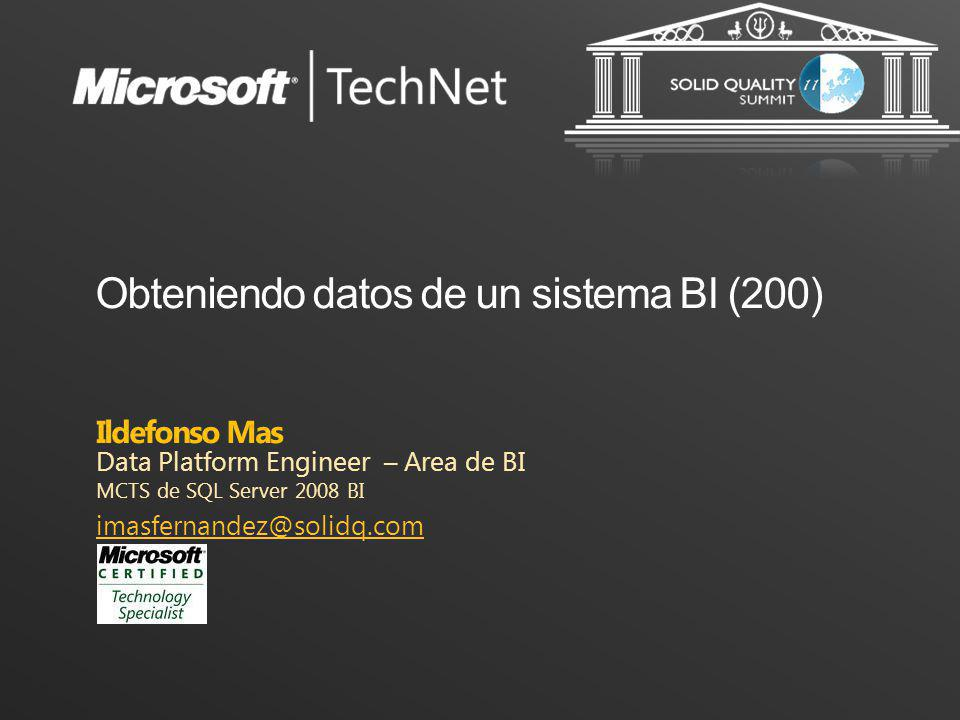 Ildefonso Mas Data Platform Engineer – Area de BI MCTS de SQL Server 2008 BI