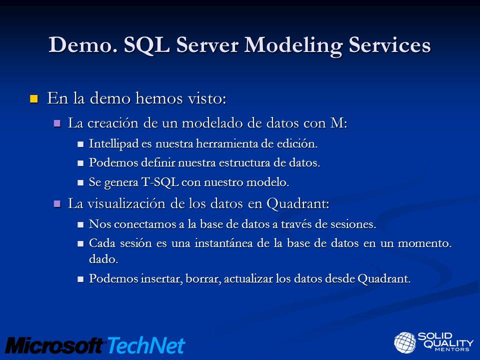 Demo. SQL Server Modeling Services En la demo hemos visto: En la demo hemos visto: La creación de un modelado de datos con M: La creación de un modela
