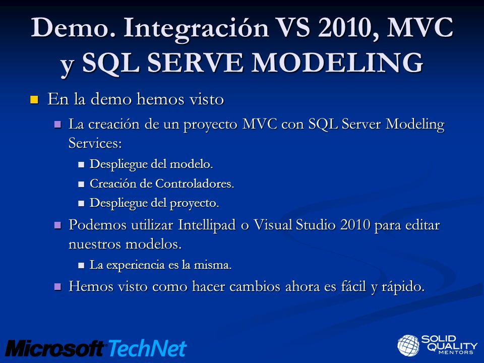 Demo. Integración VS 2010, MVC y SQL SERVE MODELING En la demo hemos visto En la demo hemos visto La creación de un proyecto MVC con SQL Server Modeli