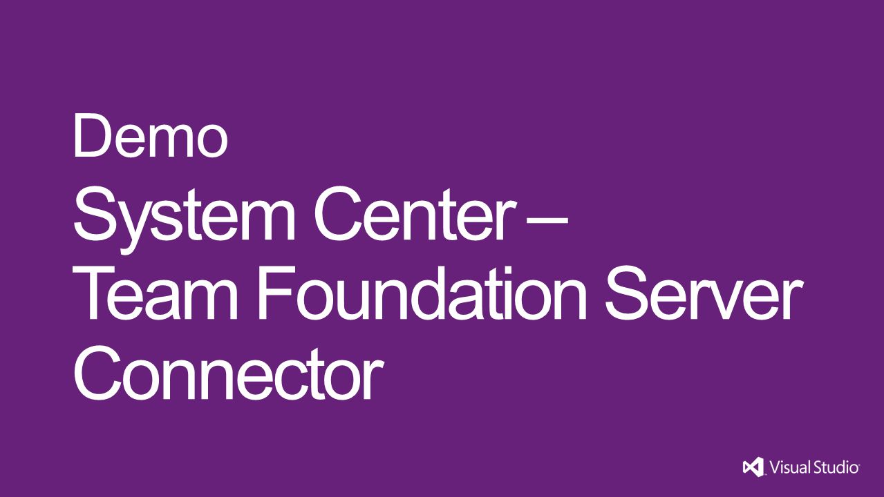 System Center – Team Foundation Server Connector Demo