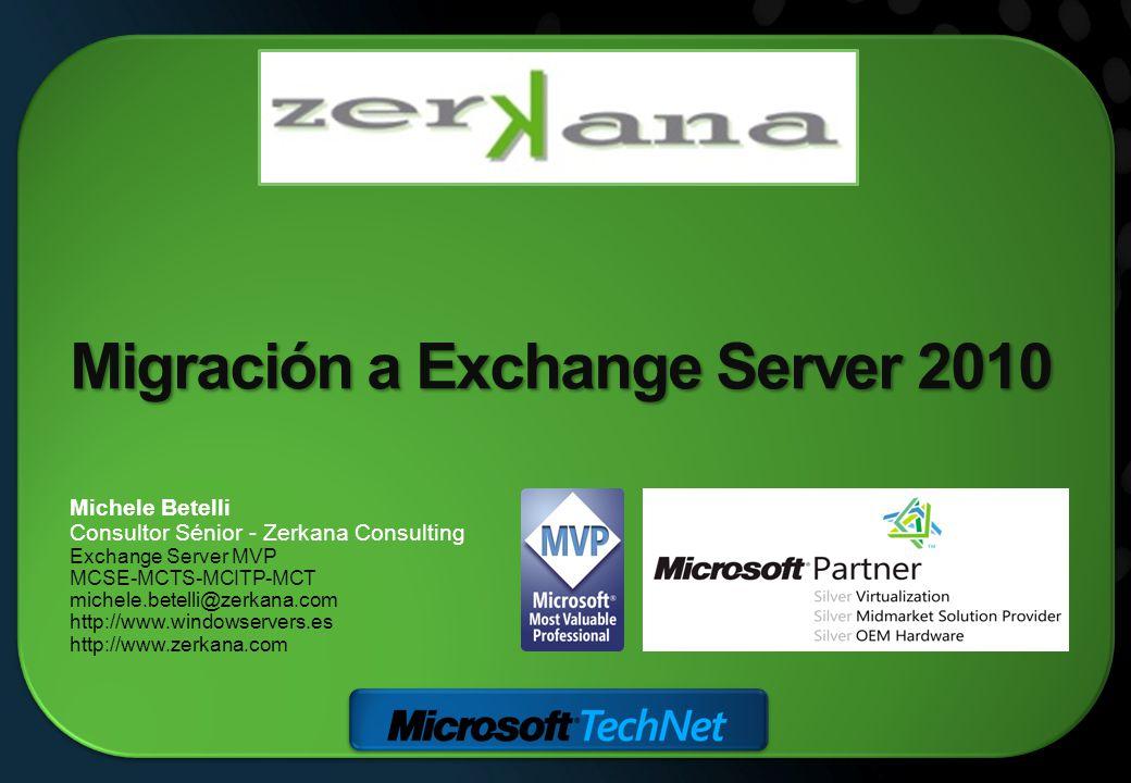 Migración a Exchange Server 2010 Michele Betelli Consultor Sénior - Zerkana Consulting Exchange Server MVP MCSE-MCTS-MCITP-MCT michele.betelli@zerkana