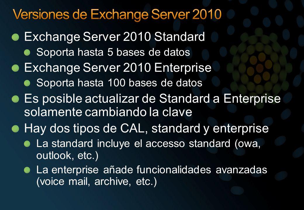 Exchange Server 2010 Standard Soporta hasta 5 bases de datos Exchange Server 2010 Enterprise Soporta hasta 100 bases de datos Es posible actualizar de