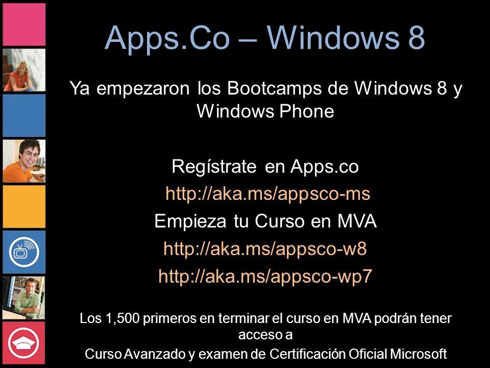 Apps.Co – Windows 8 Ya empezaron los Bootcamps de Windows 8 y Windows Phone Regístrate en Apps.co http://aka.ms/appsco-ms Empieza tu Curso en MVA http://aka.ms/appsco-w8 http://aka.ms/appsco-wp7 Los 1,500 primeros en terminar el curso en MVA podrán tener acceso a Curso Avanzado y examen de Certificación Oficial Microsoft