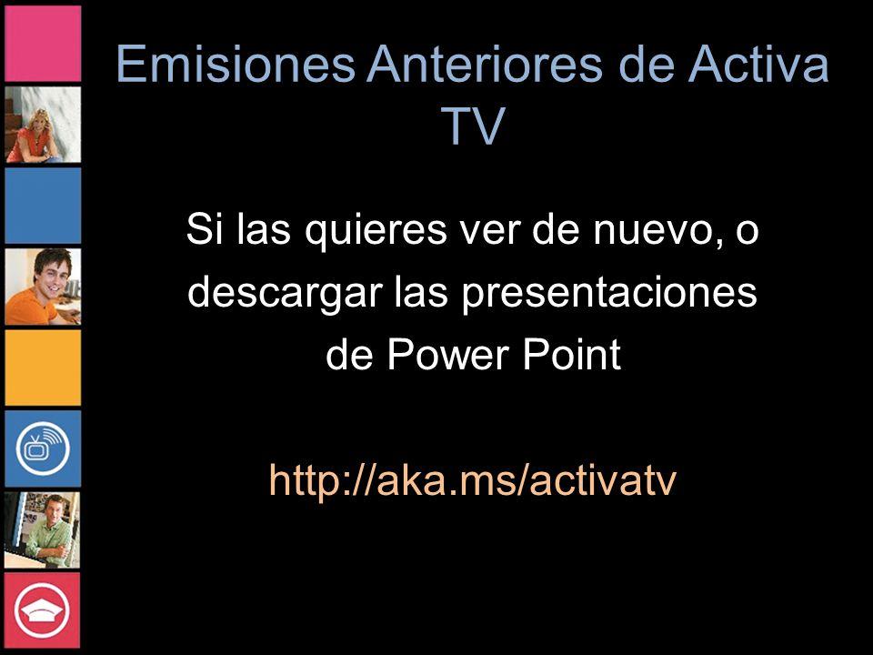 Emisiones Anteriores de Activa TV Si las quieres ver de nuevo, o descargar las presentaciones de Power Point http://aka.ms/activatv