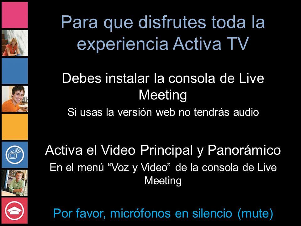 Para que disfrutes toda la experiencia Activa TV Debes instalar la consola de Live Meeting Si usas la versión web no tendrás audio Activa el Video Pri